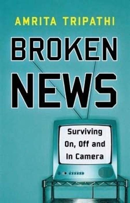 Broken News: Surviving On, Off and In Camera