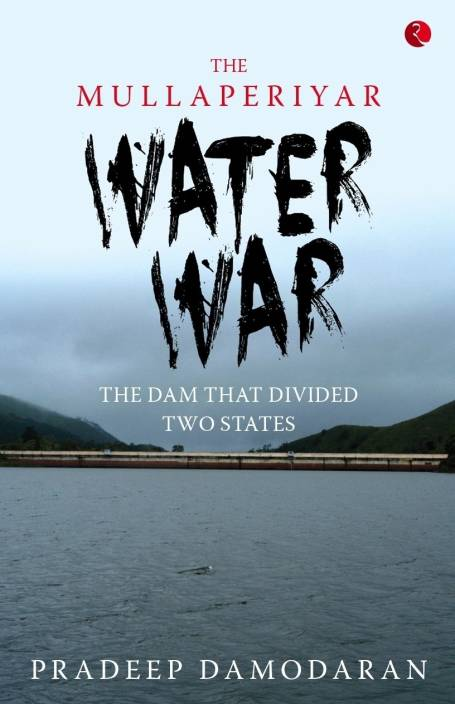 The Mullaperiyar Water War : The Dam that Divided Two States