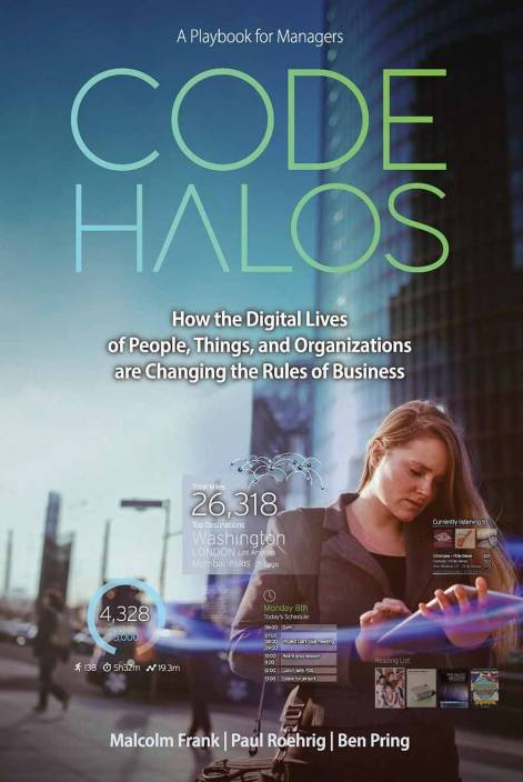 Code Halos : How the Digital Lives of People, Things and Organizations are Changing the Rules of Business