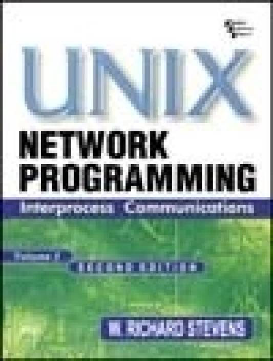 Unix Network Programming: Interprocess Communications (Volume - 2) 2nd Edition 2nd Edition