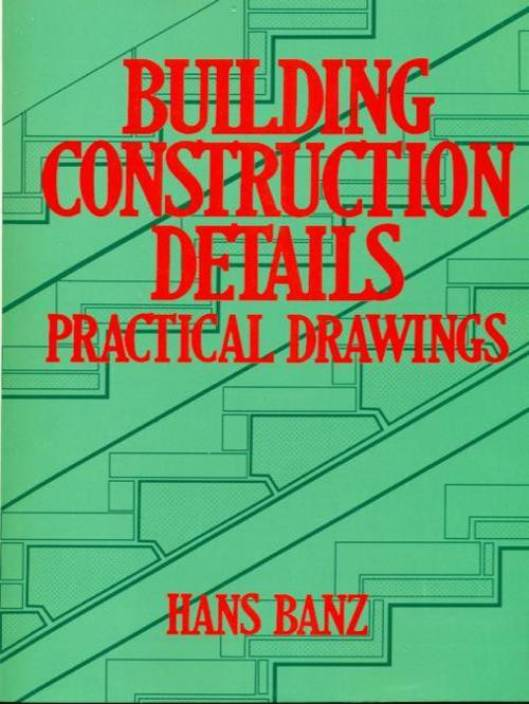 Building Construction Details Practical Drawings 1st Edition