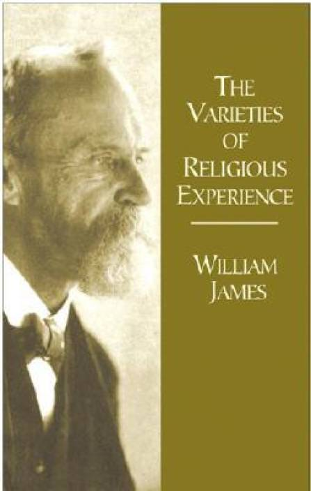 the varieties of religious experiences He tried to identify what it was about a religious experience that made it religious  to suggest that all religious experiences are numinous is limiting as other.