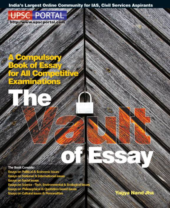 A22THE VAULT OF ESSAY (Useful for UPSC Mains, PCS Mains and Bank PO)