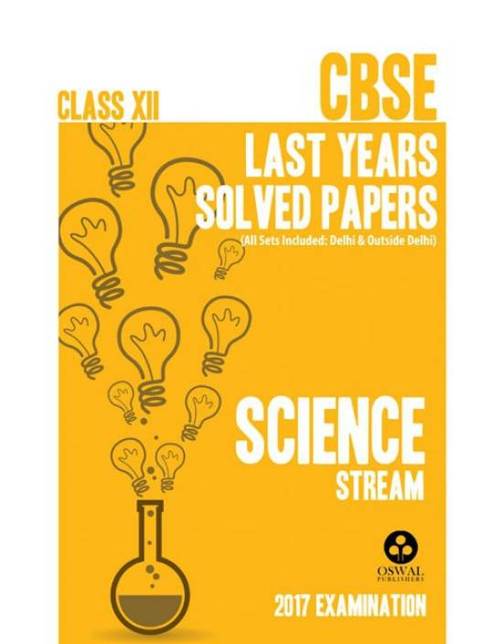 CBSE LAST 10 YEAR SOLVED PAPER FOR CLASS XII SCIENCE STREAM FOR 2017 EXAMINATION