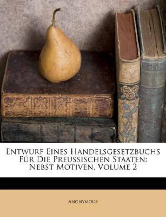 Entwurf Eines Handelsgesetzbuchs Fur Die Preu Ischen Staaten: Nebst Motiven, Volume 2