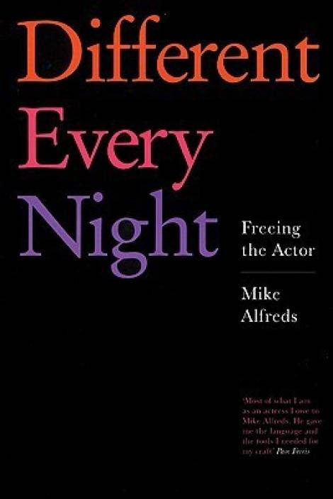 Different Every Night: Rehearsal and Performance Techniques for Actors and Directors: Freeing the Actor