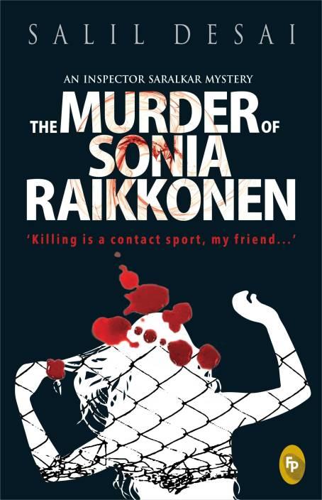 An Inspector Saralkar Mystery - The Murder of Sonia Raikkonen : Killing is a Contact Sport, My Friend...'