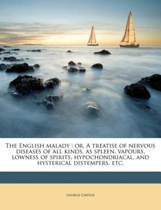 The English malady : or, A treatise of nervous diseases of all kinds, as spleen, vapours, lowness of spirits, hypochondriacal, and hysterical distempe