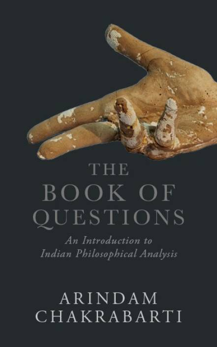 The Book of Questions : An Introduction to Indian Philosophical Analysis