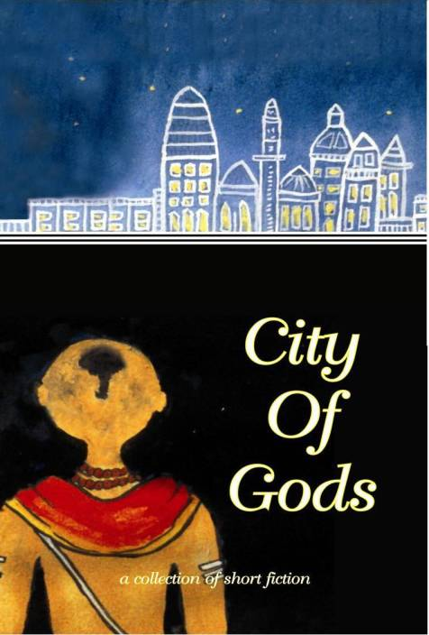 CITY OF GODS: A COLLECTION OF SHORT FICTION