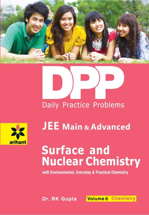Daily Practice Problems (DPP) for JEE Main & Advanced - Surface & Nuclear Chemistry Vol.6 Chemistry 1 Edition  (English, Paperback, Dr. R.K. Gupta)