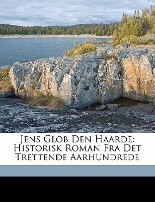 Jens Glob Den Haarde: Historisk Roman Fra Det Trettende Aarhundrede