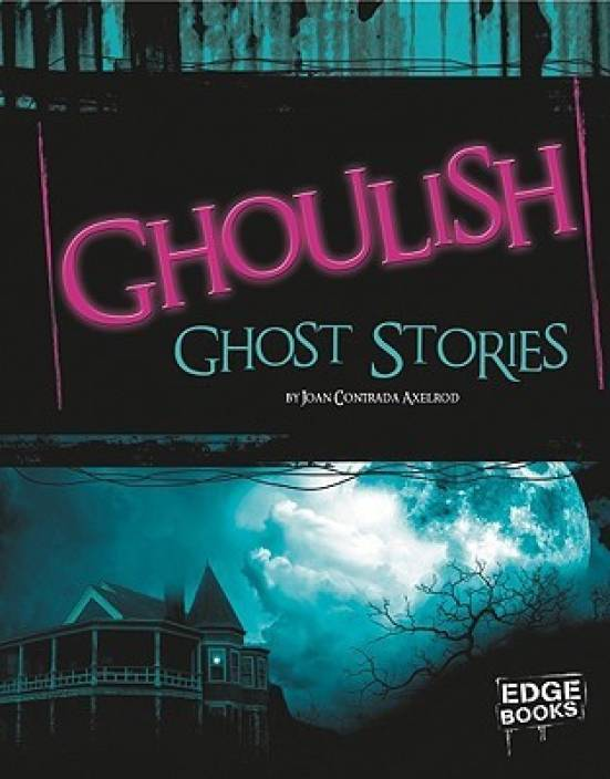 Ghoulish Ghost Stories (Edge Books: Scary Stories): Buy Ghoulish