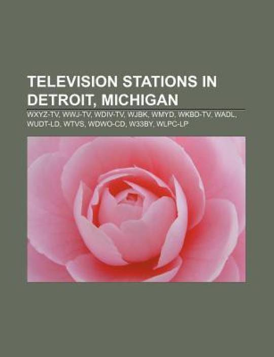 Television Stations In Detroit Michigan Wxyz Tv Wdiv Tv Wjbk