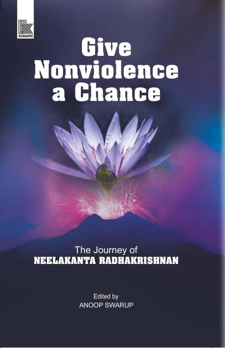 Give Nonviolence a Chance : The Journey of Neelakanta Radhakrishnan