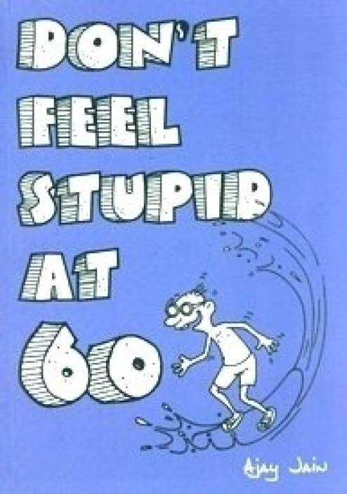 Don't Feel Stupid At 60