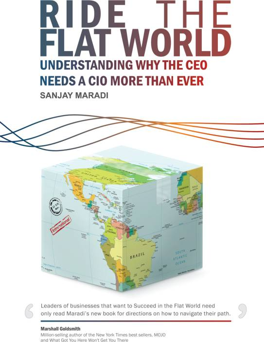 Ride the Flat World : Understanding Why the CEO Needs a CIO More than Ever