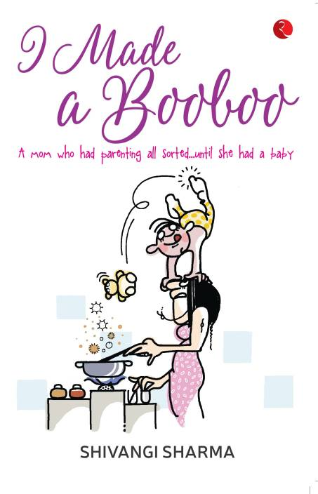 I Made a Booboo : A Mom Who had Parenting All Sorted Until She had a Baby