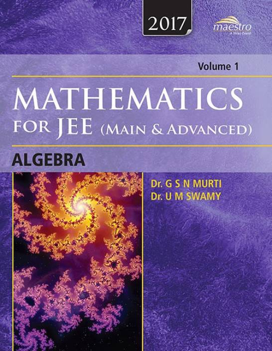 Wiley's Mathematics for JEE (Main & Advanced): Algebra, Vol 1, 2017ed 1 Edition