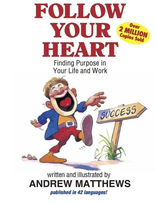 Follow Your Heart : Finding Purpose in Your Life and Work