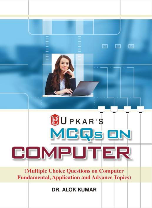 MCQs Multiple Choice Questions on Computer Fundamental, Application and Advance Topics 1 Edition