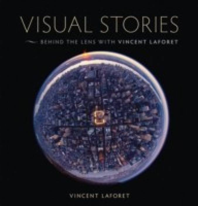 Visual Stories: Behind the Lens with Vincent Laforet [With DVD]