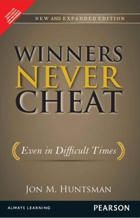 Winners Never Cheat : Even in Difficult Times 1st Edition