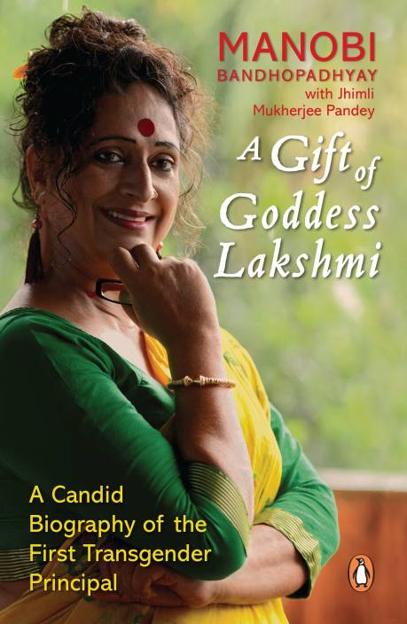 A Gift of Goddess Lakshmi : A Candid Biography of the First Transgender Principle