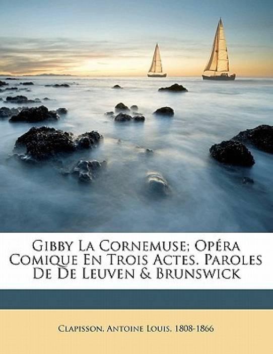 Gibby La Cornemuse; Op Ra Comique En Trois Actes. Paroles de de Leuven & Brunswick