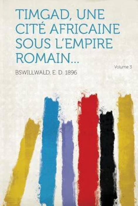 Timgad, Une Cite Africaine Sous L'Empire Romain... Volume 3