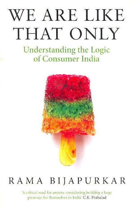 We are Like that Only : Understanding the Logic of Consumer India
