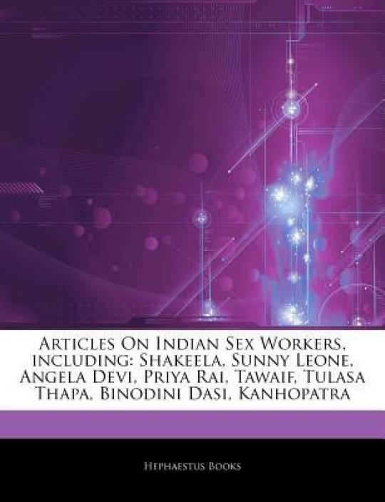 Articles On Indian Sex Workers, including: Shakeela, Sunny Leone, Angela Devi, Priya Rai, Tawaif, Tulasa Thapa, Binodini Dasi, Kanhopatra