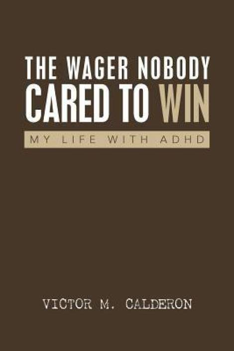 The Wager Nobody Cared to Win: My Life with ADHD