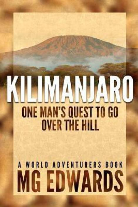 Kilimanjaro One Man's Quest to Go Over the Hill