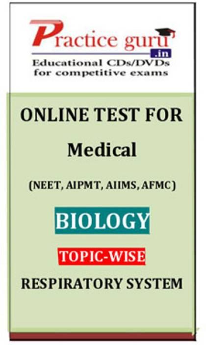 Practice Guru Medical (NEET, AIPMT, AIIMS, AFMC) Biology Topic-wise - Respiratory System Online Test