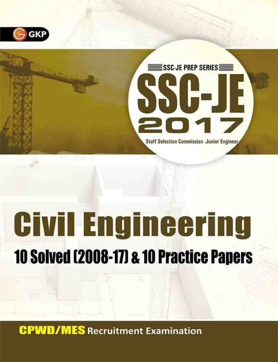SSC - JE 2017 - Civil Engineering : CPWD / MES Recruitment Examination - 10 Solved (2008 - 17) and 10 Practice Papers 2017 Edition