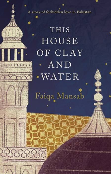 This House of Clay and Water : A Story of Forbidden Love in Pakistan