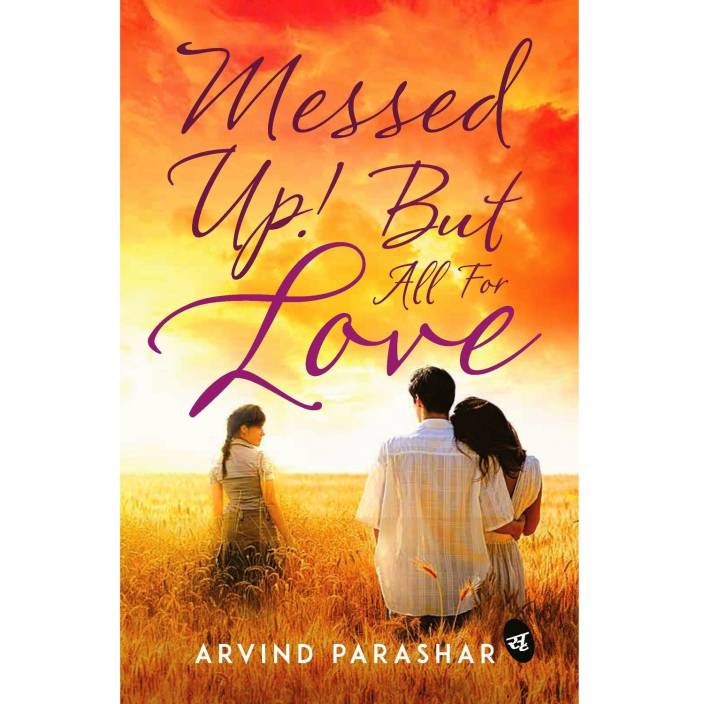 Messed Up! But all for Love By Arvind Parashar