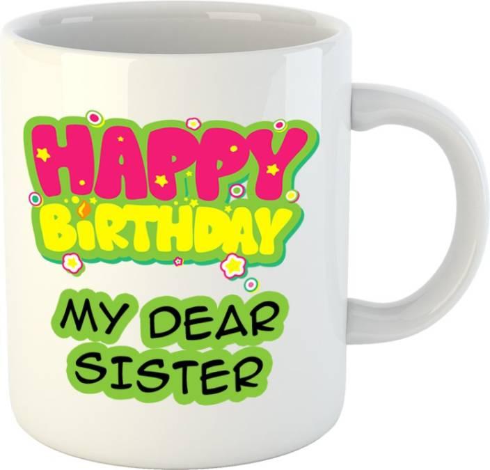 Huppme Happy Birthday My Dear Sister White Ceramic Mug Price In