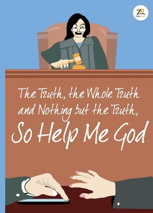 The Truth, the Whole Truth and Nothing but the Truth, So Help Me God