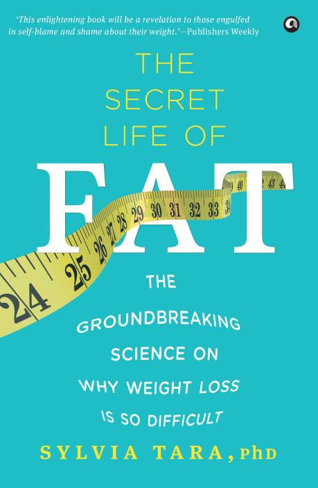 THE SECRET LIFE OF FAT : The Groundbreaking Science on Why Weight Loss is So Difficult