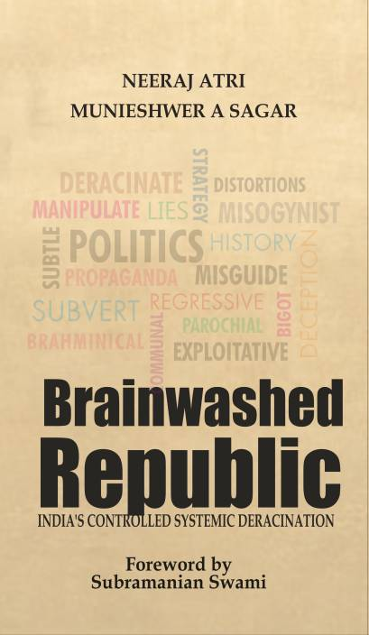 Brainwashed Republic : India's Controlled Systemic Deracination