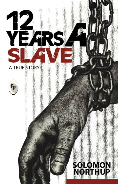 12 years a slave : - A True Story