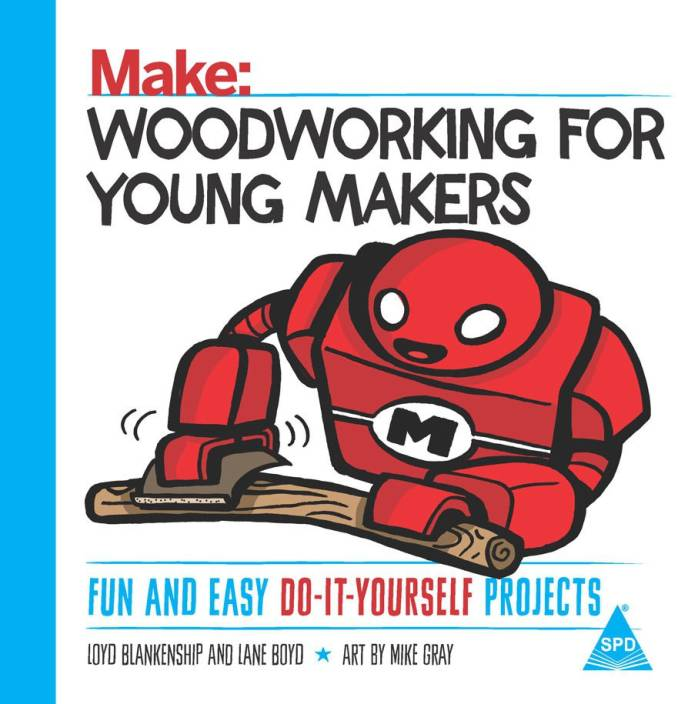 Make woodworking for young makers fun and easy do it yourself make woodworking for young makers fun and easy do it yourself projects solutioingenieria Image collections
