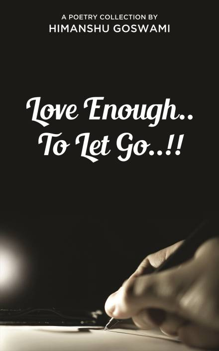 Love Enough To Let Go A Poetry Collection By Himanshu