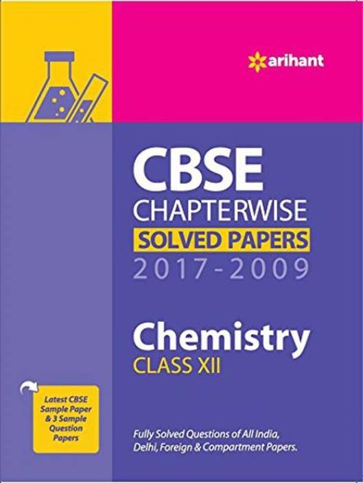 CBSE CHAPTERWISE SOLVED PAPERS CLASS 12 CHEMISTRY (2017-2009)