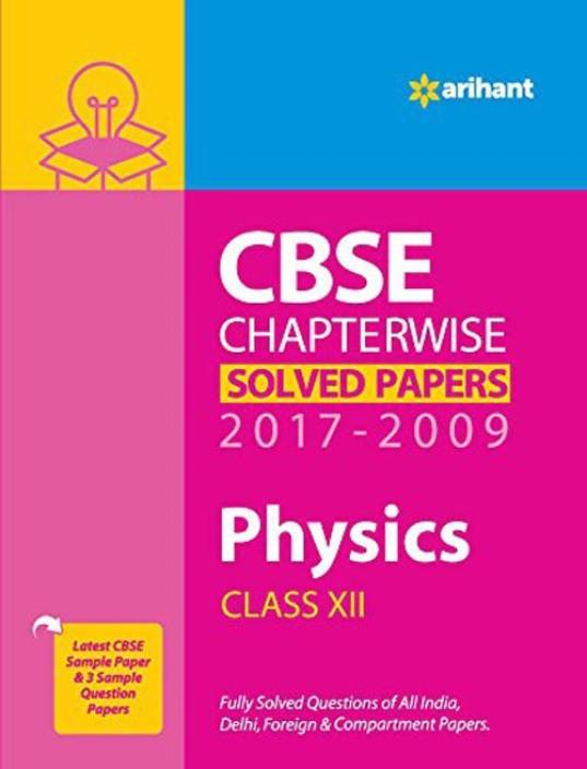 CBSE CHAPTERWISE SOLVED PAPERS CLASS 12 PHYSICS (2017-2009)