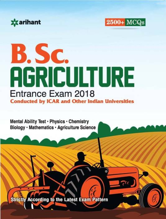 B.Sc. Agricuture Entrance Exam 2018 : Conducted by ICAR and Other Indian Universities First Edition