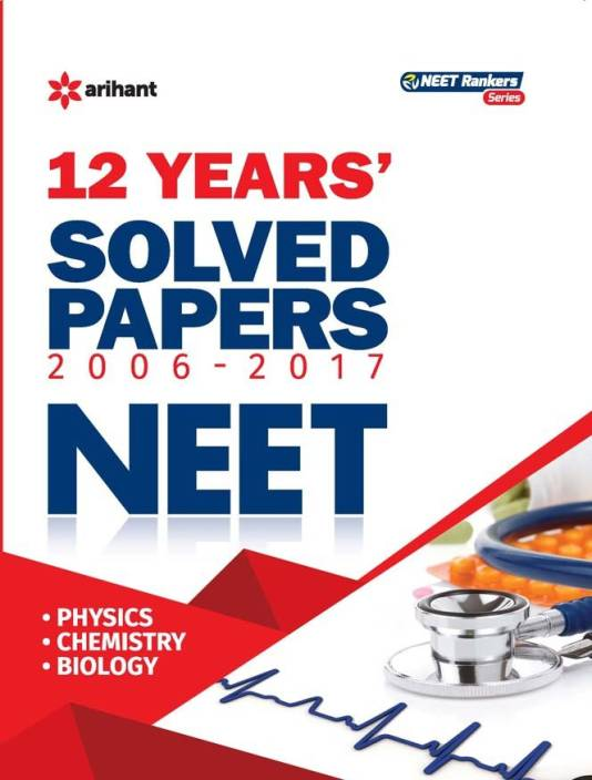 NEET - 12 Years' Solved Papers (2006 - 2017) First Edition