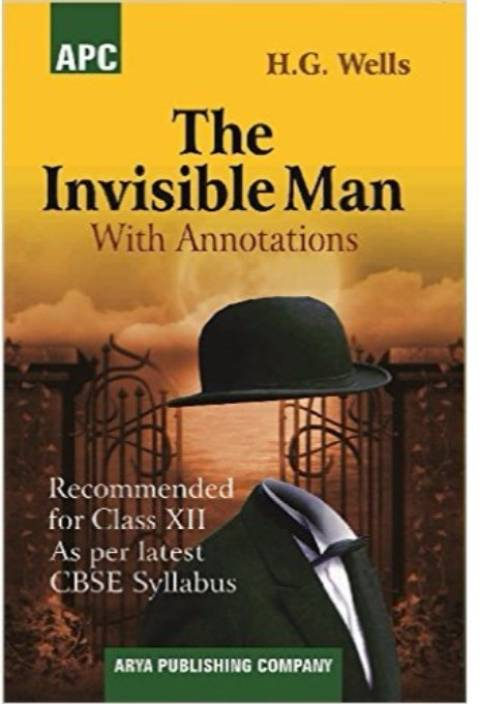 The Invisible Man (With Annotations) Class - XII 2017 By H.G. Wells